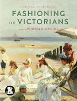 Fashioning the Victorians: A Critical...