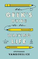 The Geek's Guide to the Writing Life:...