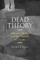 Dead Theory: Derrida, Death, and the...
