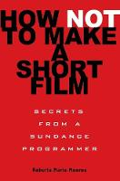 How Not to Make a Short Film: ...