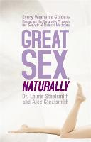Great Sex Naturally: Every Woman's Guide to Enhancing Her Sexuality Through the Secrets of Natural Medicine