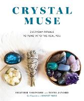 Crystal Muse: Everyday Rituals to ...