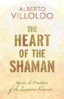 The Heart of the Shaman: Stories and...