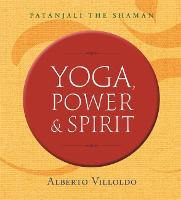 Yoga, Power, and Spirit: Patanjali ...