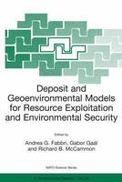 Deposit and Geoenvironmental Models for Resource Exploitation and Environmental Security: Proceedings of the NATO Advanced Study Institute, Held in Matrahaza, Hungary, 6-19 September 1998