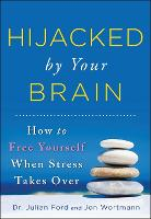 Hijacked by Your Brain: How to Free...