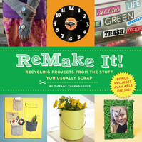 Remake It!: Recycling Projects from...