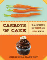 Carrots 'N' Cake: Healthy Living One...