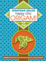 Jonathan Adler Happy Chic Origami: 15 Fabulous Projects