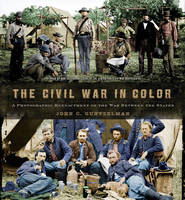 The Civil War in Color: A ...