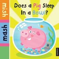 Does a Pig Sleep in a Bowl?