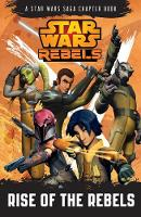 Star Wars Rebels: Rise of the Rebels:...