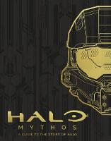Halo Mythos: A Guide to the Story of...