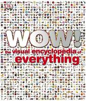 Wow!: The Visual Encyclopedia of...