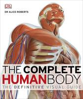 The Complete Human Body: the...