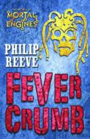 Fever Crumb: Mortal Engines Quartet...
