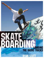 Skateboarding: Landing the Basic Tricks