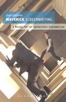 Maverick Screenwriting: A Manual for...