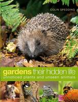 Gardens: Their Hidden Life: Unnoticed Plants and Unseen Animals
