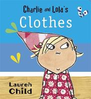 Charlie and Lola's Clothes: Board Book
