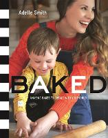 BAKED: Amazing Bakes to Create With...