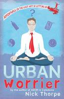 Urban Worrier: Adventures in the Lost...