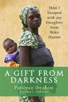 A Gift from Darkness: How I Escaped...