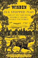 Elk Stopped Play: And Other Tales ...