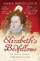 Elizabeth's Bedfellows: An Intimate...