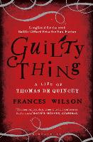 Guilty Thing: A Life of Thomas de...