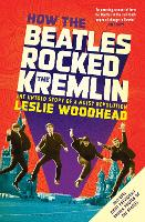 How the Beatles Rocked the Kremlin:...