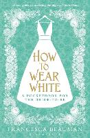 How to Wear White: A Pocketbook for...