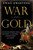War and Gold: A Five-hundred-year...