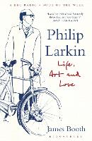 Philip Larkin: Life, Art and Love