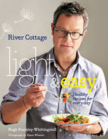 River Cottage Light & Easy: Healthy...