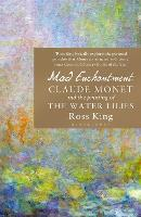 Mad Enchantment: Claude Monet and the...
