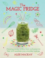The Magic Fridge: Amazing Sauces,...