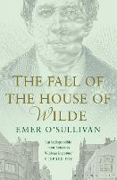 The Fall of the House of Wilde: Oscar...