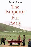 The Emperor Far Away: Travels at the...