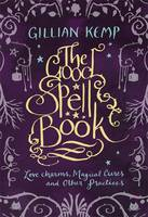 The Good Spell Book: Love, Charms,...