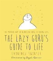 The Lazy Guru's Guide to Life: The...