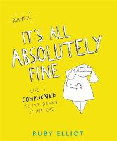 It's All Absolutely Fine: Life is...