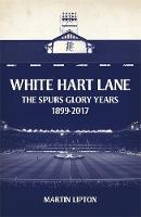 White Hart Lane: The Spurs Glory ...