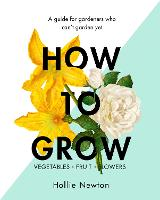 How to Grow: A guide for gardeners ...