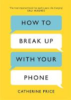 How to Break Up With Your Phone: The...