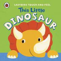 This Little Dinosaur: Ladybird Touch and Feel