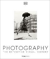 Photography: The Definitive Visual...
