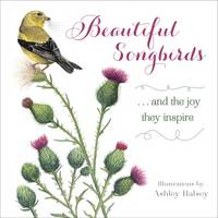 Beautiful Songbirds: And the Joy They...