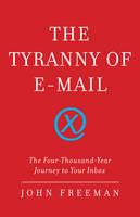 The Tyranny of E-Mail: The...