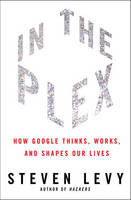 In The Plex: How Google Thinks, Works...